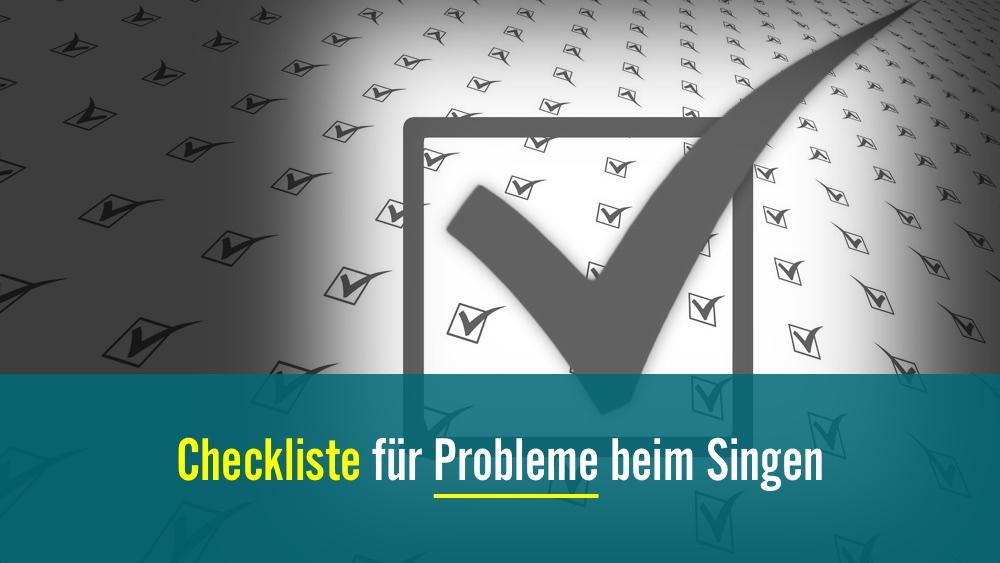 Checkliste für Gesangsprobleme