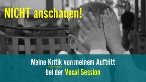 Meine Kritik von meinem Auftritt bei der Vocal Session